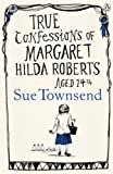 True Confessions of Margaret Hilda Roberts Aged 14 1/2 by Sue Townsend