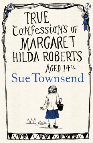 True Confessions of Margaret Hilda Roberts Aged 14 ¼ (English Edition) -