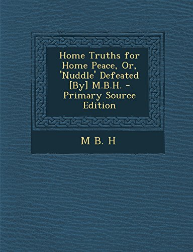 Home Truths for Home Peace, Or, 'Nuddle' Defeated [By] M.B.H. - Primary Source Edition