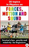 Physics: 30 basic topics in Physics on forces, motion and sound.: Newston's laws, gravity and relativety for beginners. (science for children, what is gravity, Einstein mechanics)