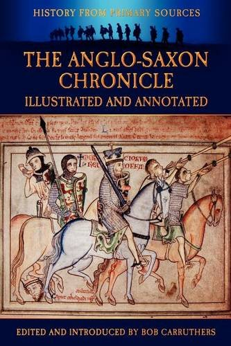 The Anglo-Saxon Chronicle - Illustrated and Annotated (History Form Primary Sources)