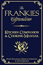 The Frankies Spuntino Kitchen Companion & Cooking Manual by Frank^Castronovo, Frank^Meehan, Peter Falcinelli (2010-06-14)