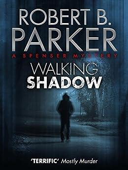 Walking Shadow (A Spenser Mystery) (The Spenser Series Book 21) by [Parker, Robert B.]