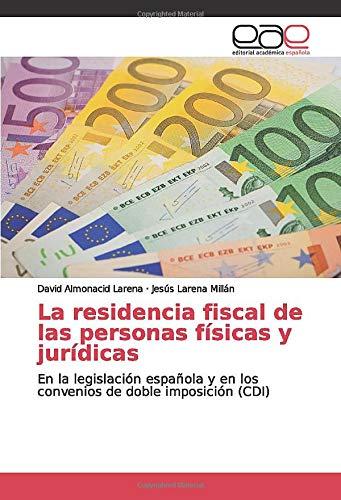 La residencia fiscal de las personas físicas y jurídicas: En la legislación española y en los convenios de doble imposición (CDI)