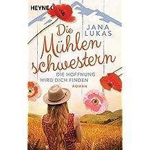 Die Mühlenschwestern - Die Hoffnung wird dich finden: Roman (Die Mühlenschwestern-Trilogie 2)