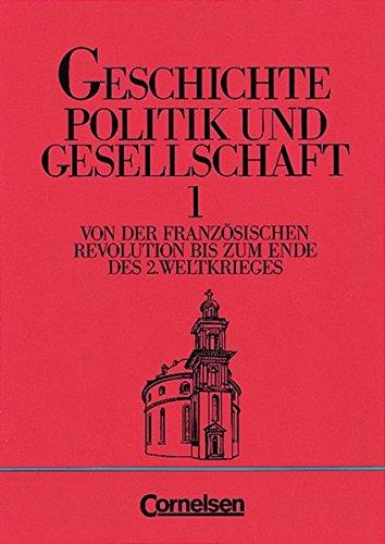 Geschichte, Politik und Gesellschaft Bd.1: Von der Französischen Revolution bis zum Ende des 2. Weltkrieges