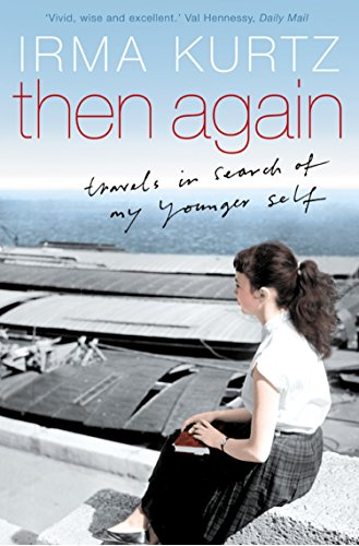 Then Again: Travels in search of my younger self por Irma Kurtz