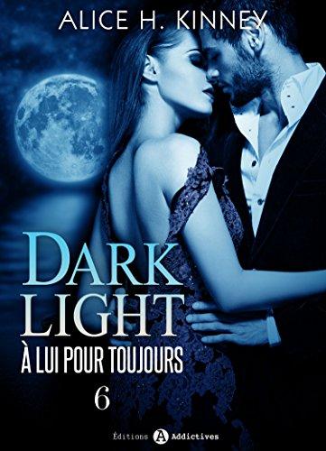 Dark Light - À lui pour toujours - vol. 6 par Alice H. Kinney