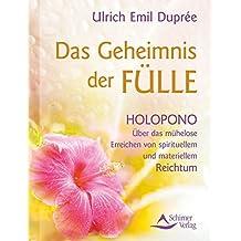 Das Geheimnis der Fülle: Holopono - Über das mühelose Erreichen von spirituellem und materiellem Reichtum