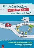 Mit Satzstraßen Schritt für Schritt zum Deutsch-Profi: Grammatik, Wortschatz und Dialoge anschaulich, systematisch und differenziert erarbeiten
