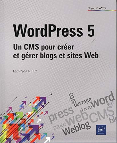 WordPress 5 - Un CMS pour créer et gérer blogs et sites web par  Christophe AUBRY