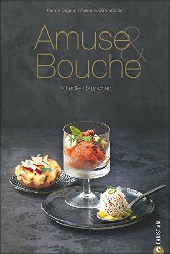Amuse & Bouche: 70 edle Häppchen