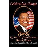 Celebrating Change: Key Speeches of President-Elect Barack Obama, From October 2002 to November 2008