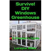 Survive! DIY Windows Greenhouse: A Prepper's Guide