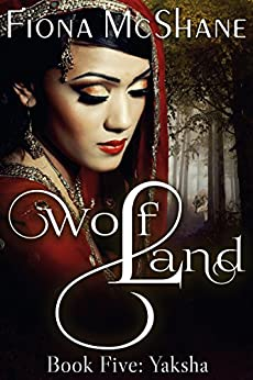 Wolf Land Book Five: Yaksha by [McShane, Fiona]