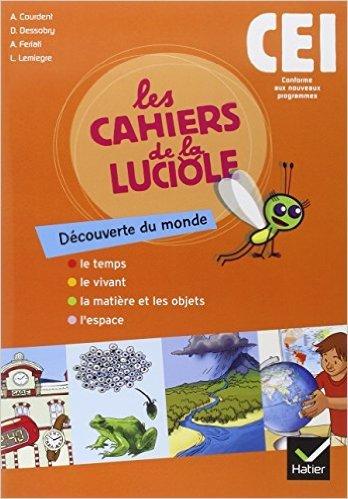 Les Cahiers de la Luciole Découverte du monde CE1 éd. 2010 - Cahier de l'élève de Dominique Dessobry,Abderrahmane Feriati,Laurie Lemiegre ( 25 août 2010 )