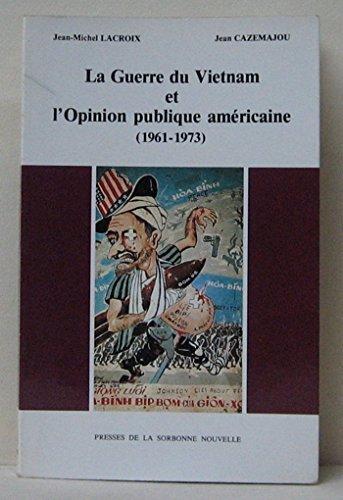 La guerre du Vietnam et l'opinion publique américaine 1961-1973 par Collectif, Jean-Michel Lacroix, Jean Cazemajou