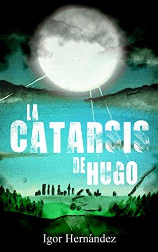 La Catarsis de Hugo: una aventura apocalíptica por Igor Hernández