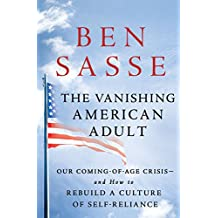 The Vanishing American Adult: Our Coming of Age Crisis -- and How to Rebuild a Culture of Self-Reliance