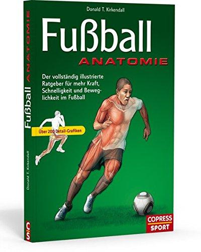 Download Fußball Anatomie: Der vollständige illustrierte Ratgeber für mehr Schnelligkeit, Kraft, und Beweglichkeit im Fußball