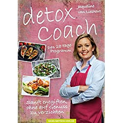 Detox Coach: Das 28-Tage-Programm: Sanft entgiften, ohne auf Genuss zu verzichten