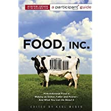 Food Inc.: A Participant Guide: How Industrial Food is Making Us Sicker, Fatter, and Poorer-And What You Can Do About It (English Edition)
