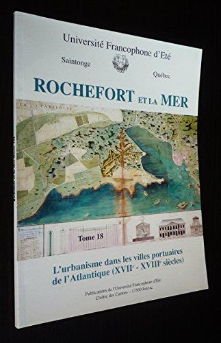 Rochefort et la mer : Actes du colloque du CERMA du lundi 2 au vendredi 6 octobre 2000, Centre international de la mer, Corderie royale, Rochefort (Publications de l'Université francophone d'été) par Collectif