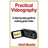 Practical Videography: A step-by-step guide to making good video - Book 2 (English Edition)
