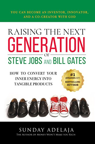 raising-the-next-generation-of-steve-jobs-and-bill-gates-how-to-convert-your-inner-energy-into-tangi