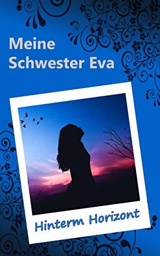 Meine Schwester Eva (10): Hinterm Horizont -