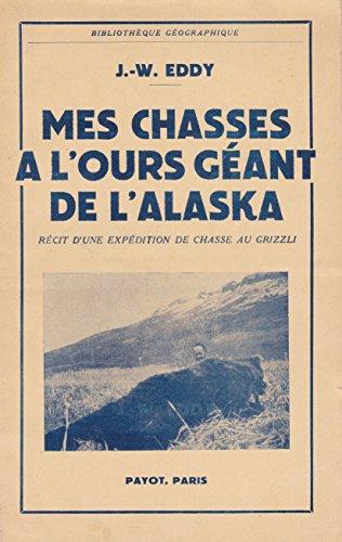 Mes chasses à l'ours géant de l'Alaska. Récit d'une expédition de chasse au grizzli. Traduit de l'anglais par V. Forbin. Avec une carte par Eddy John-W.