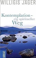 Kontemplation - Ein spiritueller Weg (West-Östliche Weisheit Willigis Jäger Stiftung)