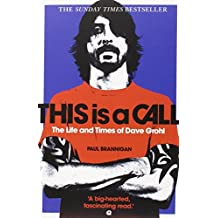 This Is a Call: The Life and Times of Dave Grohl by Paul Brannigan (2012-06-07)