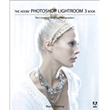 The Adobe Photoshop Lightroom 3 Book: The Complete Guide for Photographers by Martin Evening (2010-06-08)