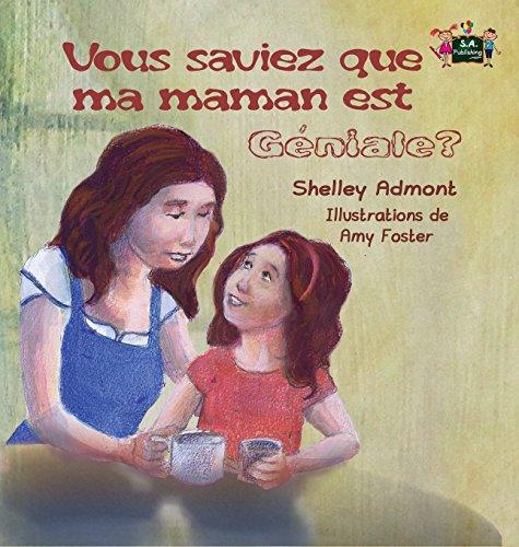 Vous Saviez Que Ma Maman Est Géniale?: Did You Know My Mom Is Awesome? par Shelley Admont