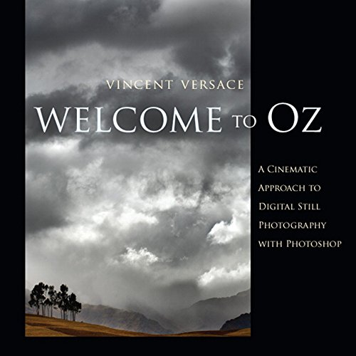 Welcome to Oz: A Cinematic Approach to Digital Still Photography: A Cinematic Approach to Digital Still Photography with Photoshop Digital-kamera-editing-software