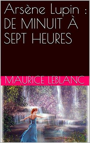 Arsène Lupin : DE MINUIT À SEPT HEURES par Maurice Leblanc