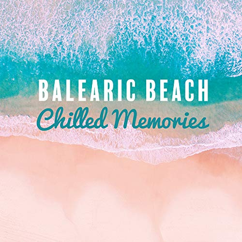 Balearic Beach Chilled Memories: Summer 2019 Chillout Music Compilation, Perfect Rhythms for Vacation Celebration & Relaxation, Deep Ibiza Lounge Sounds (Musik Chill-out)