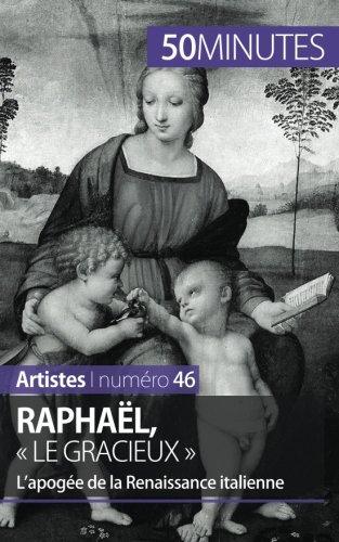 Raphaël, « le gracieux »: Lapogée de la Renaissance italienne par Céline Muller