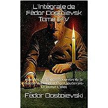 L'intégrale de Fédor Dostoïevsk  Tome II/IV: Humiliés et offensés-Souvenirs de la maison des morts-L'Esprit souterrain-Le Joueur-L'Idiot (French Edition)