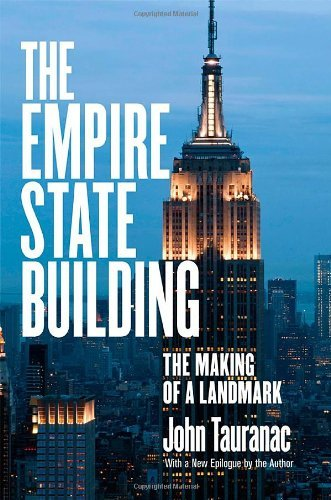 the-empire-state-building-the-making-of-a-landmark-by-john-tauranac-2014-04-01