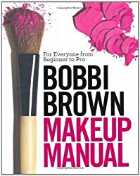 Bobbi Brown Makeup Manual: For Everyone from Beginner to Pro by Brown, Bobbi (2008)