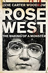 Rose West: The Making of a Monster by Carter Woodrow, Jane Published by Hodder Paperbacks (2012)