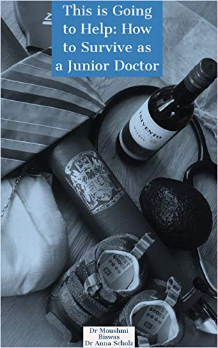 This is Going to Help: How to Survive as a Junior Doctor