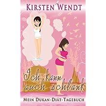 Ich kann auch schlank: Mein Dukan-Diät-Tagebuch