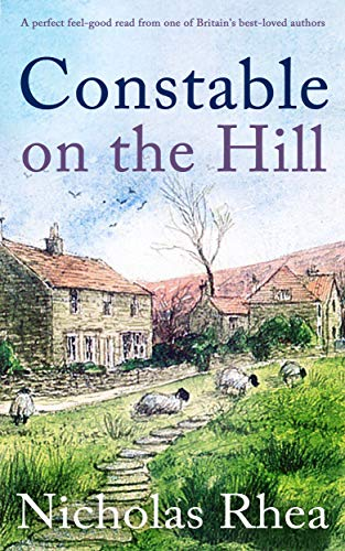 CONSTABLE ON THE HILL a perfect feel-good read from one of Britain's best-loved authors (Constable Nick Mystery Book 1) by [RHEA, NICHOLAS]