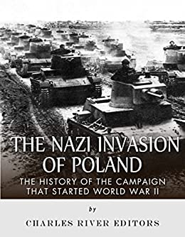 The Nazi Invasion of Poland: The History of the Campaign