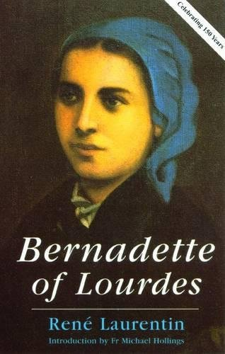 Bernadette of Lourdes: A Life Based on Authenticated Documents