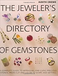 The Jeweler's Directory of Gemstones: A Complete Guide to Appraising and Using Precious Stones From Cut and Color to Shape and Settings by Judith Crowe (2012-09-18)