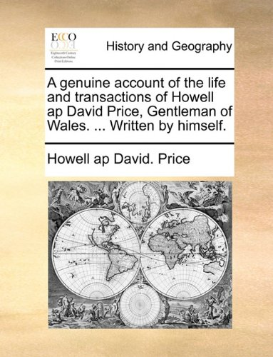 A genuine account of the life and transactions of Howell ap David Price, Gentleman of Wales. ... Written by